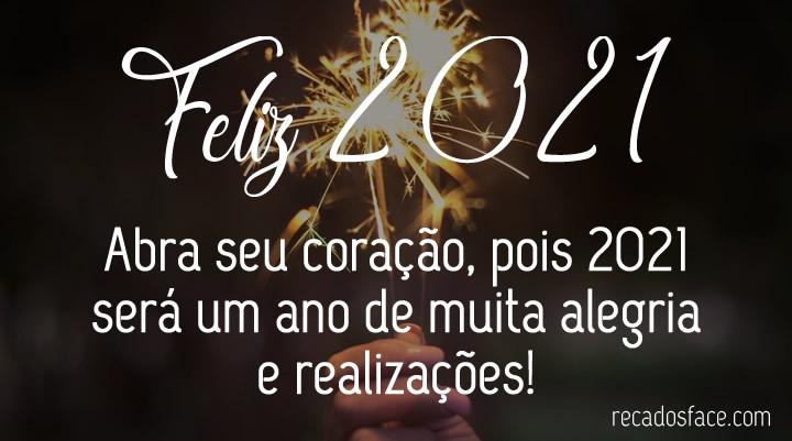 Feliz 2021 Abra seu coração, pois 2021 será um ano de muita alegria e realizações!