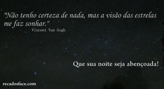 Boa Noite, a visão das estrelas me faz sonhar. Vicente Van Gogh