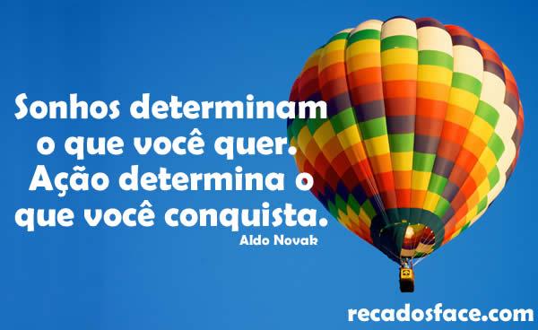 Frase de incentivo. Sonhos determinam o que você quer. Ação determina o que você conquista. Aldo Novak
