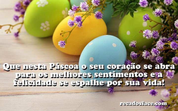 Feliz Páscoa - Que nesta Páscoa o seu coração se abra para os melhores sentimentos e a felicidade se espalhe por sua vida!