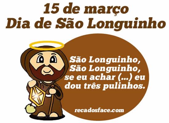 Dia 15 de março é o dia de São Longuinho!