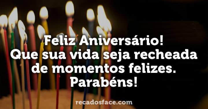 Feliz Aniversário! Que sua vida seja recheada de momentos felizes. Parabéns! Feliz Aniversário!