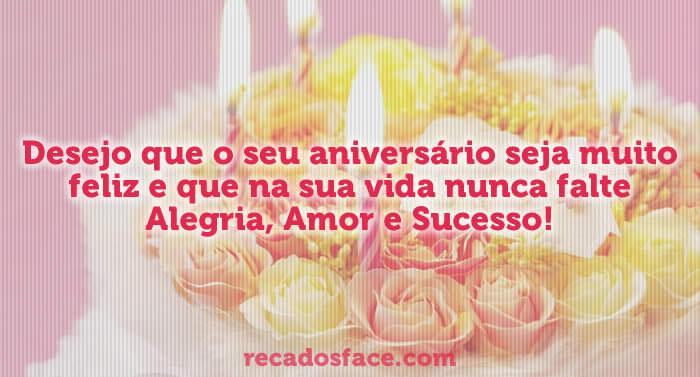 Feliz Aniversário. Desejo que o seu aniversário seja muito feliz e que na sua vida nunca falte Alegria, Amor e Sucesso!